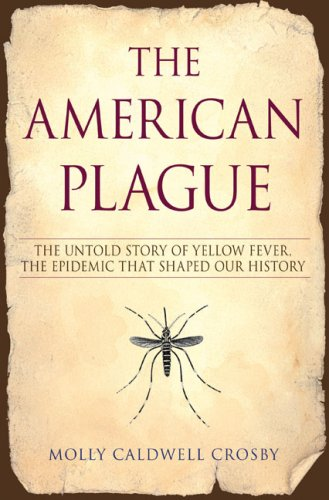 The American Plague: The Untold Story of Yellow Fever, the Epidemic That Shaped Our History 9780425212028