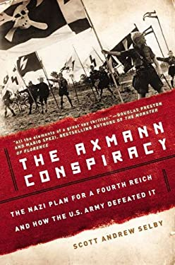 The Axmann Conspiracy: The Nazi Plan for a Fourth Reich and How the U.S. Army Defeated It 9780425252703