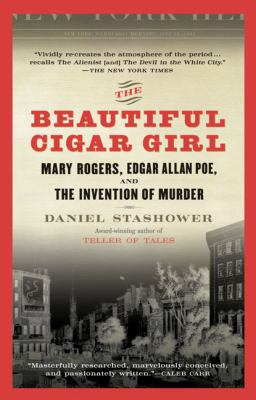 The Beautiful Cigar Girl: Mary Rogers, Edgar Allan Poe, and the Invention of Murder 9780425217825