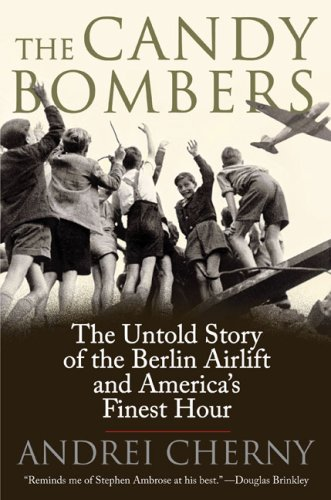 The Candy Bombers: The Untold Story of the Berlin Airlift and America's Finest Hour 9780425227718