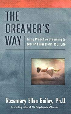 The Dreamer's Way: 6using Proactive Dreaming to Heal and Transform Your Life 9780425194232