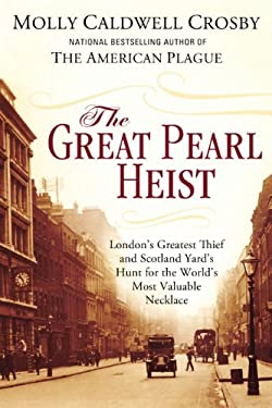 The Great Pearl Heist: London's Greatest Thief and Scotland Yard's Hunt for the World's Most Valuable Necklace 9780425252802