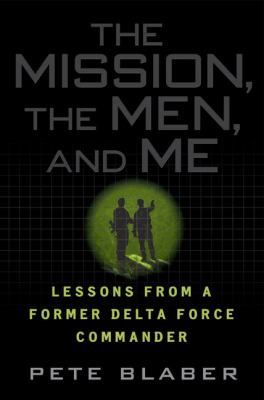 The Mission, the Men, and Me: Lessons from a Former Delta Force Commander 9780425223727