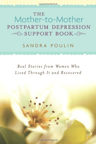 The Mother-To-Mother Pospartum Depression Support Book: Real Stories from Women Who Lived Through It and Recovered 9780425208083