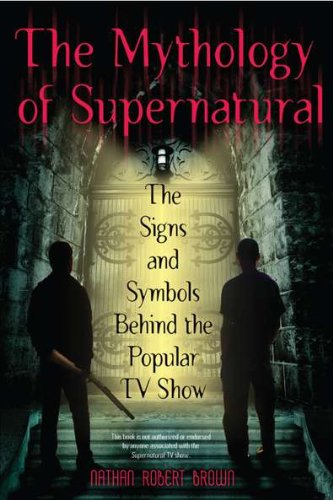 The Mythology of Supernatural: The Signs and Symbols Behind the Popular TV Show 9780425241370