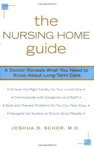 The Nursing Home Guide: A Doctor Reveals What You Need to Know about Long-Term Care 9780425223789