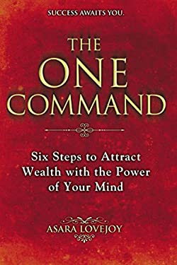 The One Command: Six Steps to Attract Wealth with the Power of Your Mind 9780425257951