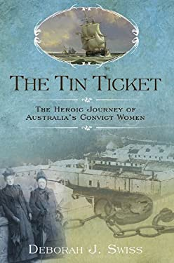 The Tin Ticket: The Heroic Journey of Australia's Convict Women 9780425236727