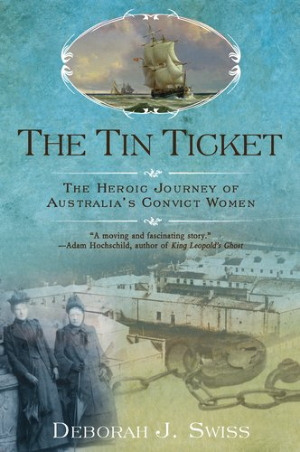 The Tin Ticket: The Heroic Journey of Australia's Convict Women 9780425243077