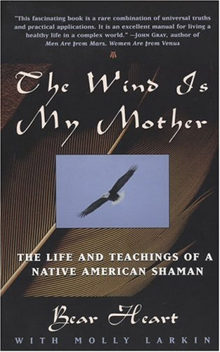 The Wind is My Mother: The Life and Teachings of a Native American Shaman 9780425161609