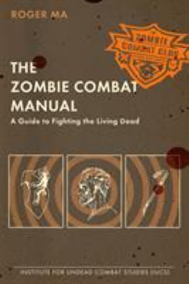 The Zombie Combat Manual: A Guide to Fighting the Living Dead 9780425232545