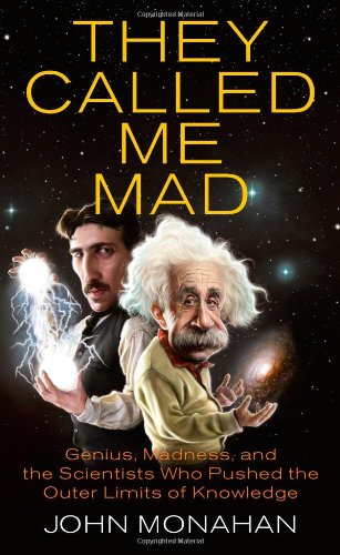 They Called Me Mad: Genius, Madness, and the Scientists Who Pushed the Outer Limits of Knowledge 9780425236963