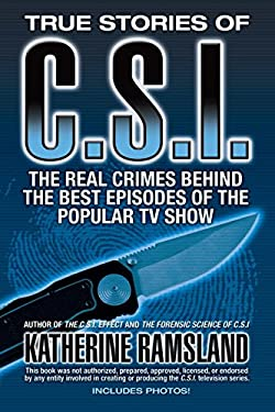 True Stories of C.S.I.: The Real Crimes Behind the Best Episodes of the Popular TV Show 9780425222348