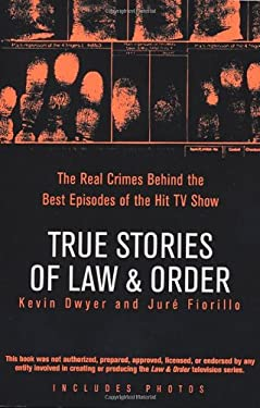True Stories of Law & Order: The Real Crimes Behind the Best Episodes of the Hit TV Show 9780425211908