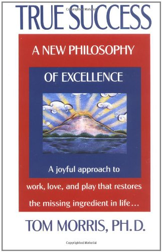 True Success: A New Philosophy of Excellence 9780425146156