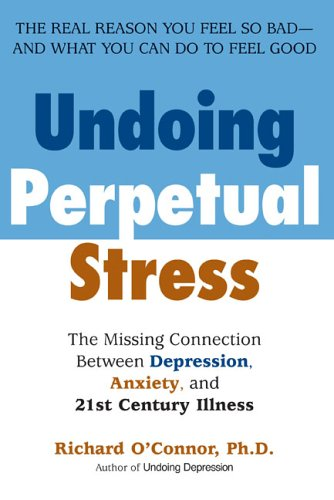 Undoing Perpetual Stress: The Missing Connection Between Depression, Anxiety and 21st Century Illness 9780425207697