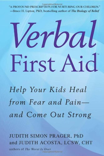 Verbal First Aid: Help Your Kids Heal from Fear and Pain--And Come Out Strong 9780425234273