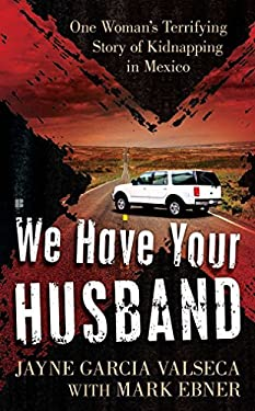 We Have Your Husband: One Woman's Terrifying Story of a Kidnapping in Mexico 9780425241783