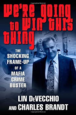 We're Going to Win This Thing: The Shocking Frame-Up of a Mafia Crime Buster 9780425229866