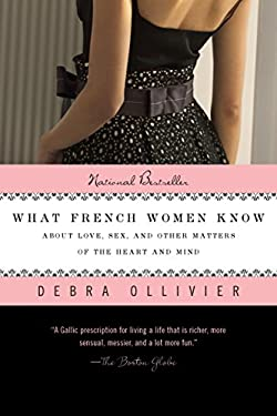What French Women Know: About Love, Sex, and Other Matters of the Heart and Mind 9780425236482