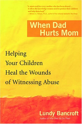 When Dad Hurts Mom: Helping Your Children Heal the Wounds of Witnessing Abuse 9780425200315