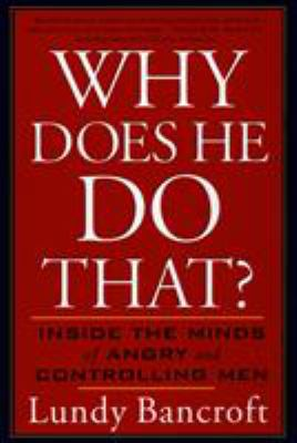 Why Does He Do That?: Inside the Minds of Angry and Controlling Men 9780425191651