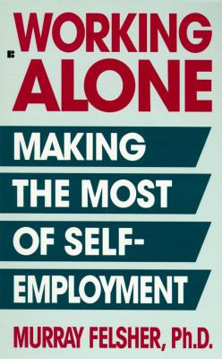 Working Alone: Making the Most of Self-Employment 9780425152645