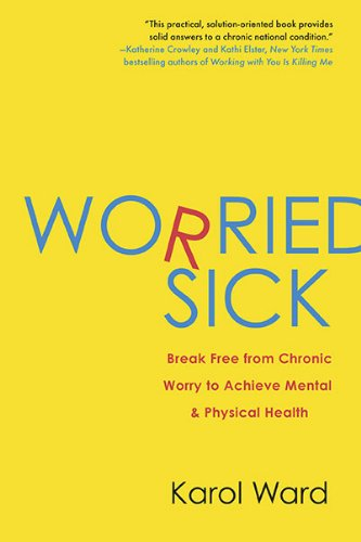 Worried Sick: Break Free from Chronic Worry to Achieve Mental & Physical Health 9780425234112