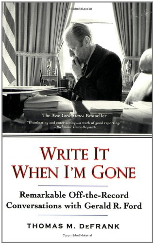 Write It When I'm Gone: Remarkable Off-The-Record Conversations with Gerald R. Ford 9780425223482