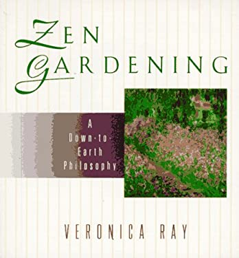 Zen Gardening: A Down-To-Earth Philosophy 9780425152997