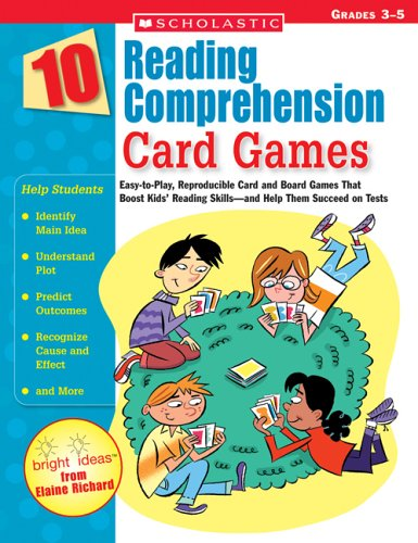 10 Reading Comprehension Card Games: Easy-To-Play, Reproducible Card and Board Games That Boost Kids' Reading Skills-And Help Them Succeed on Tests 9780439629225