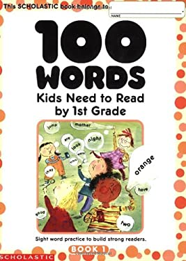 100 Words Kids Need to Read by 1st Grade: Sight Word Practice to Build Strong Readers 9780439399296