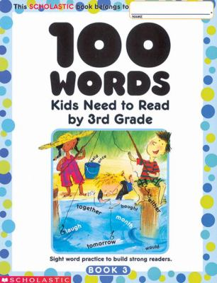 100 Words Kids Need to Read by 3rd Grade : Sight Word Practice to Build Strong Readers