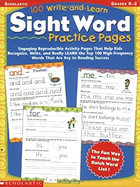 100 Write-and-Learn Sight Word Practice Pages, Grades K-2 : Engaging Reproducible Activity Pages That Help Kids Recognize, Write, and Really Learn the