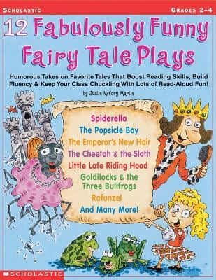 12 Fabulously Funny Fairy Tale Plays: Humorous Takes on Favorite Tales That Boost Reading Skills, Build Fluency & Keep Your Class Chuckling with Lots 9780439153898