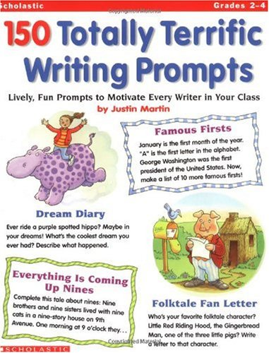 150 Totally Terrific Writing Prompts: Lively, Fun Prompts to Motivate Every Writer in Your Class 9780439040860
