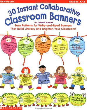 30 Instant Collaborative Classroom Banners: Easy Patterns for Write-And-Read Banners That Build Literacy and Brighten Your Classroom. 9780439111034