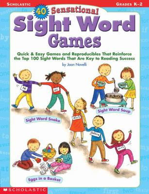40 Sensational Sight Word Games: Quick & Easy Games and Reproducibles That Reinforce the Top 100 Sight Words That Are Key to Reading Success; Grades K 9780439303576