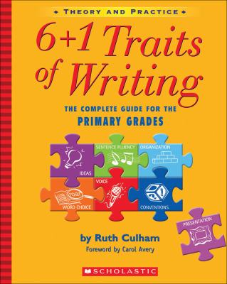 6+1 Traits of Writing: The Complete Guide for the Primary Grades; Theory and Practice 9780439574129