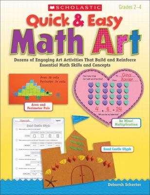 Quick & Easy Math Art: Dozens of Engaging Art Activities That Build and Reinforce Essential Math Skills and Concepts 9780439199421