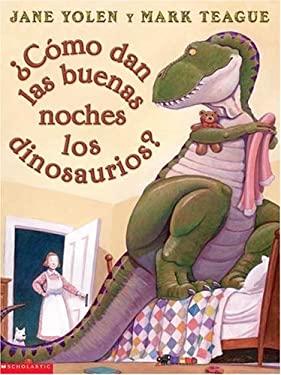 Como Dan las Buenas Noches los Dinosaurios? = How Do Dinosaurs Say Goodnight? 9780439317351