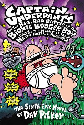 Captain Underpants and the Big, Bad Battle of the Bionic Booger Boy Part 1: The Night of the Nasty Nostril Nuggets: Night of the Nasty Nostril