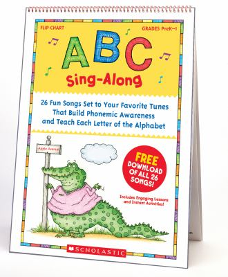 ABC Sing-Along Flip Chart: 26 Fun Songs Set to Your Favorite Tunes That Build Phonemic Awareness and Teach Each Letter of the Alphabet [With CD (Audio 9780439784399