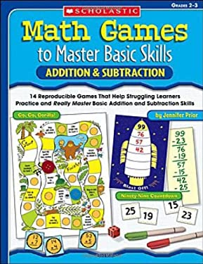 Addition & Subtraction, Grades 2-3: 14 Reproducible Games That Help Struggling Learners Practice and Really Master Basic Addition and Subtraction Skil 9780439554152