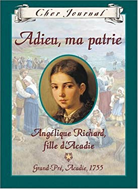 Adieu, Ma Patrie: Angelique Richard, Fille Dacadie, Grand-Pre, Acadie, 1755 9780439961370