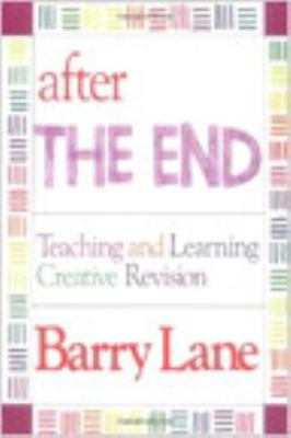 "After ""The End"": Teaching and Learning Creative Revision"