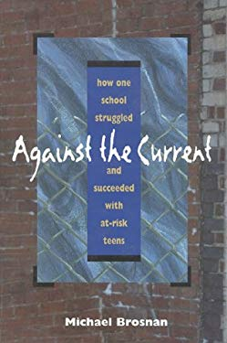 Against the Current: How One School Struggled and Succeeded with At-Risk Teens 9780435081409