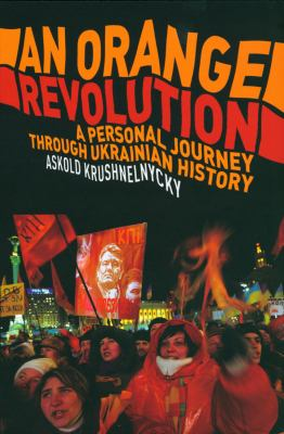 An Orange Revolution: A Personal Journey Through Ukrainian History 9780436206238