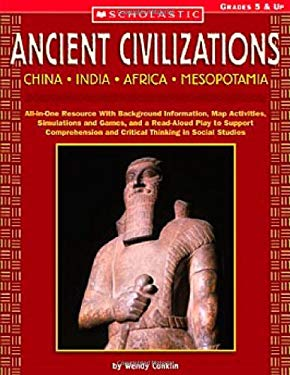 Ancient Civilizations: China, India, Africa, Mesopotamia: All-In-One Resource with Background Information, Map Activities, Simulations and Games, and 9780439539937