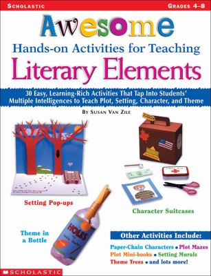 Awesome Hands-On Activities for Teaching Literary Elements: 30 Easy, Learning-Rich Activities That Tap Into Students' Multiple Intelligences to Teach 9780439163552